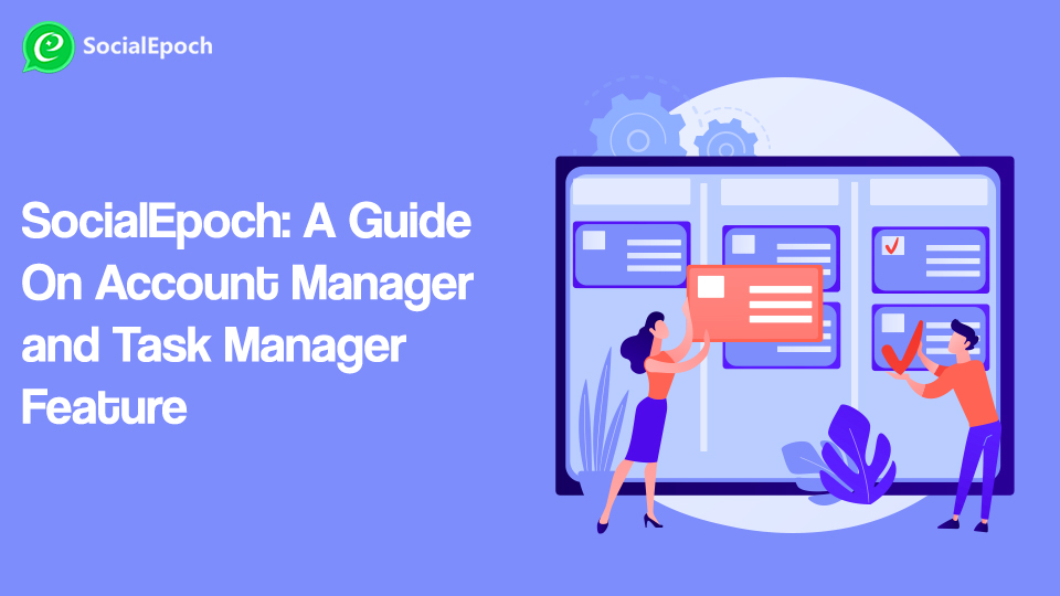 SocialEpoch: A Guide On Account Manager and Task Manager Feature