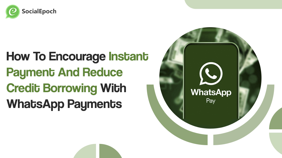 How To Encourage Instant Payment And Reduce Credit With WhatsApp Payment
