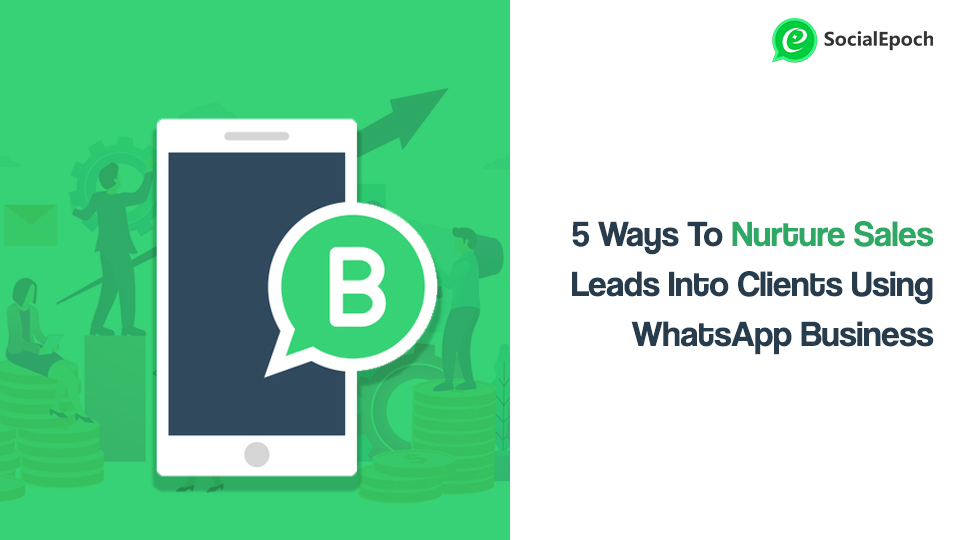5 Ways To Nurture Sales Leads Into Clients Using WhatsApp Business