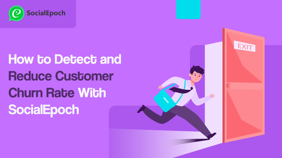 How to Detect and Reduce Customer Churn Rate With SocialEpoch
