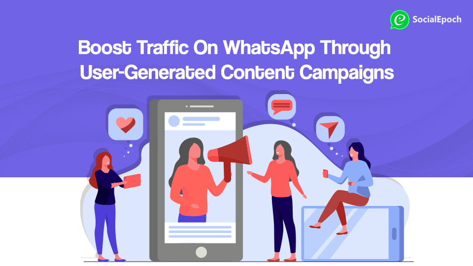 Boost Traffic On WhatsApp Through User-Generated Content Campaigns