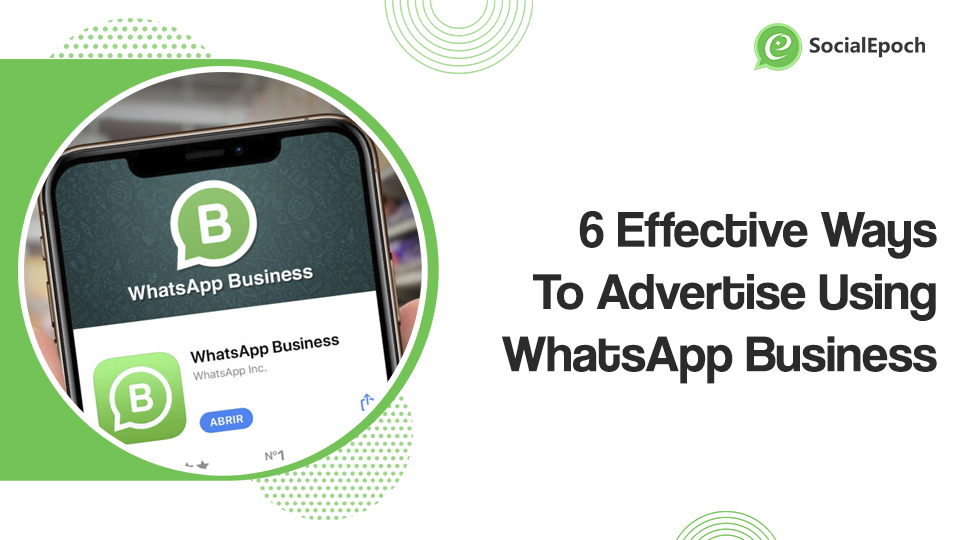 6 Effective Ways To Advertise Using WhatsApp Business