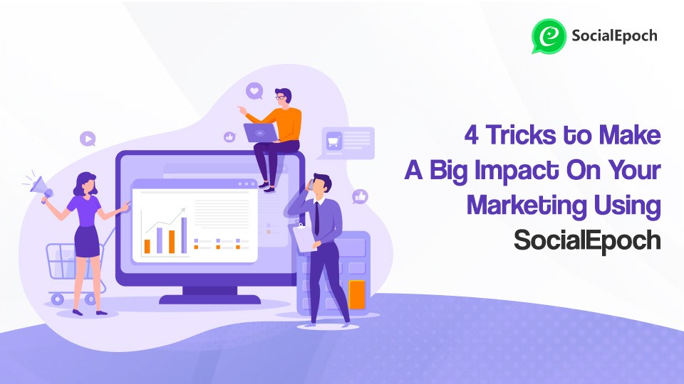 4 Tricks to Make A Big Impact On Your Marketing Using SocialEpoch