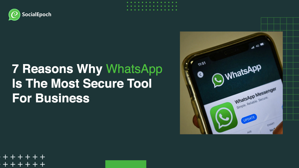 7 Reasons Why WhatsApp Is The Most Secure Tool For Business